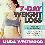 7-Day Weight Loss: Total Body Transformation - Drop a Dress Size Fast with 7 Days of Recipes, Exercises & Healthy Habits! | Linda Westwood