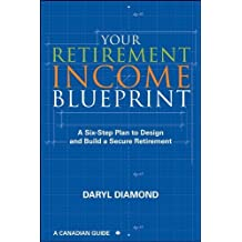 Your Retirement Income Blueprint: A Six-Step Plan to Design and Build a Secure Retirement by Diamond, Daryl 1st (first) edition [Paperback(2011)]