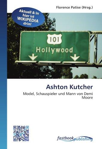 Ashton Kutcher: Model, Schauspieler und Mann von Demi Moore (German ()