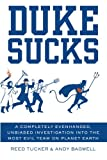 img - for Duke Sucks: A Completely Evenhanded, Unbiased Investigation into the Most Evil Team on Planet Earth book / textbook / text book
