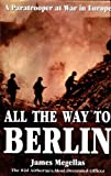 All the Way to Berlin, James Megellas, 0891417842