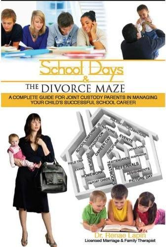 School Days and the Divorce Maze: A Complete Guyide for Joint Custody Parents in Managing Your Childs Successful School Career