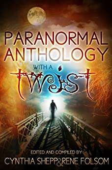 Paranormal Anthology with a TWIST (Indie Style Press Anthologies Book 2) by [Folsom, Rene, Loring, Michael, Hopkins, Bart, Lance, Anthony, McMinimy, Magen, Brant, Jason, Bartotto, Penelope Anne, Messenger, Jon, Dearing, S. L., Scalise, Nicki]