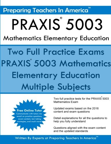 PRAXIS 5003 Mathematics Elementary Education: PRAXIS II – Elementary Education Multiple Subjects Exam 5001