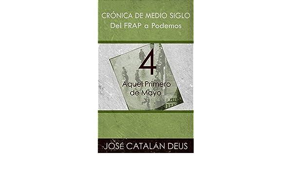 Crónica de medio siglo nº 4) (Spanish Edition) - Kindle edition by José Catalán Deus. Politics & Social Sciences Kindle eBooks @ Amazon.com.
