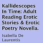 Kallidescopes In Time: Adult Reading Erotic Stories & Erotic Poetry Novella | Isabella De Laurentis