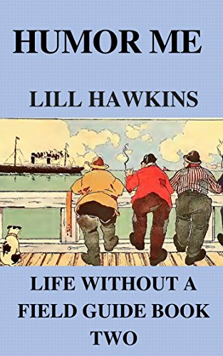 Book: Humor Me (Life Without a Field Guide Book 2) by Lill Hawkins