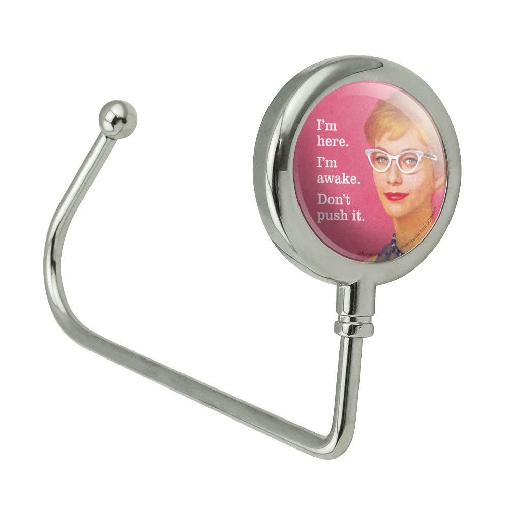 Im Here Awake Dont Push it Funny Humor Purse Bag Hanger Holder Hook