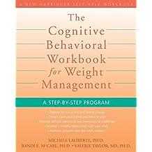 The Cognitive Behavioral Workbook for Weight Management: A Step-by-Step Program (New Harbinger Self-Help Workbook)