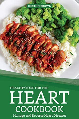 Healthy Food for the Heart Cookbook: Manage and Reverse Heart Diseases