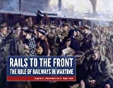 img - for Rails to the Front: The Role of Railways in Wartime book / textbook / text book