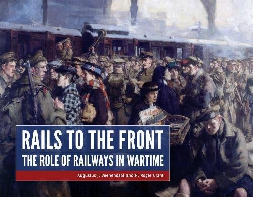 Rails to the Front: the role of railways in wartime por Augustus Veenendaal