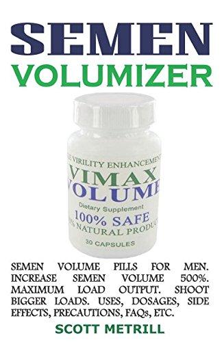 SEMEN VOLUMIZER: Semen Volume Pills For Men. Increase Semen Volume 500%. Maximum Load Output. Shoot BIGGER LOADS. Uses, Dosages, Side Effects, Precautions, FAQs, Etc.