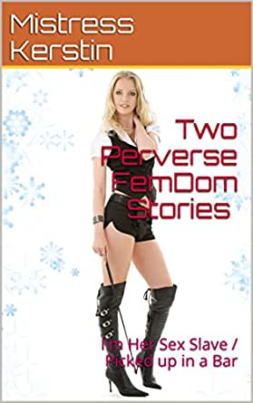 Two Perverse FemDom Stories (Dominant Female, Submissive