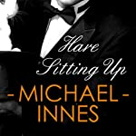 Hare Sitting Up: An Inspector Appleby Mystery, Book 18 | Michael Innes