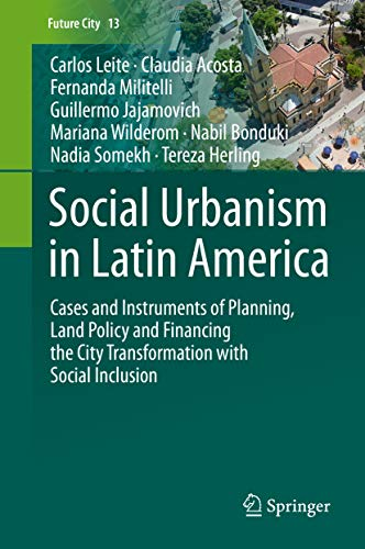 Social Urbanism in Latin America: Cases and Instruments of Planning, Land Policy and Financing the City Transformation with Social Inclusion (Future City Book 13) (Social Inclusion And Economic Development In Latin America)