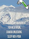 Relaxing Mountain Retreat For Meditation, Chakra Unlocking, Sleep Aid & Yoga