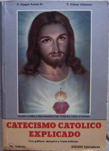 Catecismo Catolico Explicado / Con Graficos, Ejemplos y Frases Biblicas (Spanish Edition) Catholic Catechism Explained / with Graphics, Examples and Bible Phrases