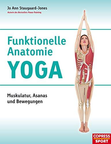Funktionelle Anatomie Yoga: Muskulatur, Asanas und Bewegungen (German Edition)
