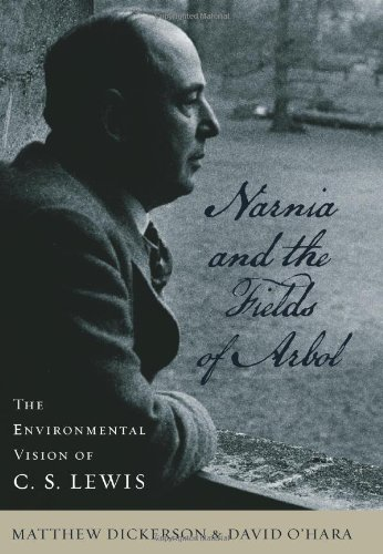 Narnia and the Fields of Arbol: The Environmental Vision of C. S. Lewis (Clark Lectures)