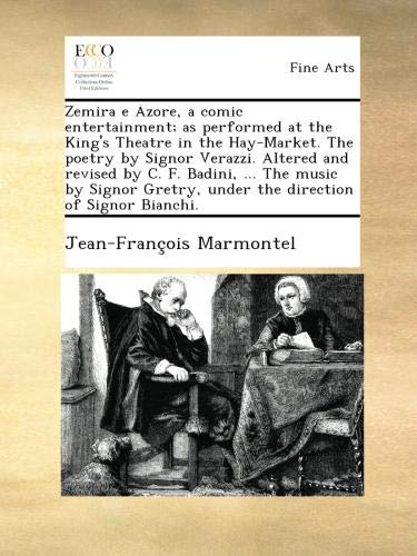 Read Online Zemira e Azore, a comic entertainment; as performed at the King's Theatre in the Hay-Market. The poetry by Signor Verazzi. Altered and revised by C. ... under the direction of Signor Bianchi. PDF
