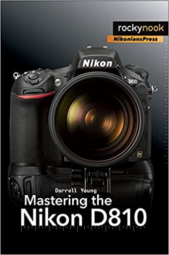 Mastering the Nikon D810: Darrell Young: 9781937538606