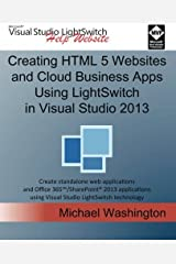 By Michael Washington Creating HTML 5 Websites and Cloud Business Apps Using LightSwitch In Visual Studio 2013: Create sta (1st First Edition) [Paperback] Paperback