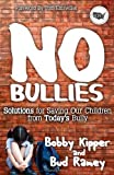img - for No BULLIES: Solutions for Saving Our Children from Today's Bully by Kipper, Bobby, Ramey, Bud (2013) Paperback book / textbook / text book