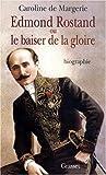 Edmond Rostand ou le baiser de la gloire