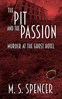 The Pit and the Passion: Murder at the Ghost Hotel by [Spencer, M. S.]