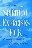 The Spiritual Exercises of Eck: Your Doorway to Wisdom, Freedom, and Love