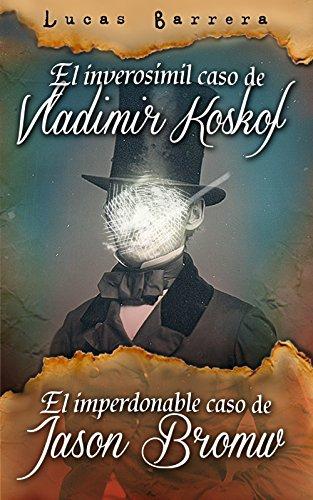 El inverosímil caso de Vladimir Koskof y El Imperdonable caso de Jason Bromw: Relatos de terror y misterio (Spanish Edition)