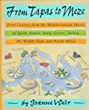 From Tapas to Meze : First Coures from the Mediterranean Shores of Spain, France, Italy, Greece, Turkey, the Middle East, and North Africa.