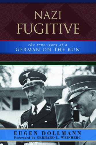 Read Online Nazi Fugitive: The True Story of a German on the Run pdf
