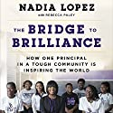 The Bridge to Brilliance: How One Principal in a Tough Community Is Inspiring the World Audiobook by Nadia Lopez, Rebecca Paley Narrated by Adenrele Ojo, Nadia Lopez