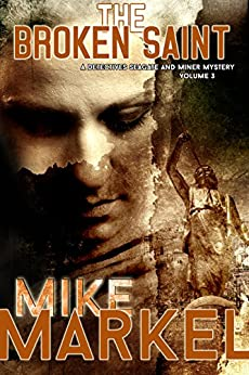 The Broken Saint: A Detectives Seagate and Miner Mystery by [Markel, Mike]