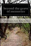 Beyond the Grave of Memories, Thomas Rhymes, 149913617X