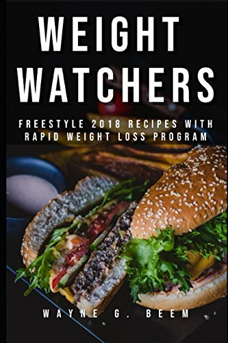 Weight Watchers: Freestyle 2018 recipes with rapid weight loss program by Wayne G. Beem