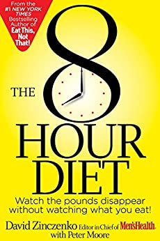 The 8-Hour Diet:Watch the Pounds Disappear without Watching What You Eat! by [Zinczenko, David, Moore, Peter]