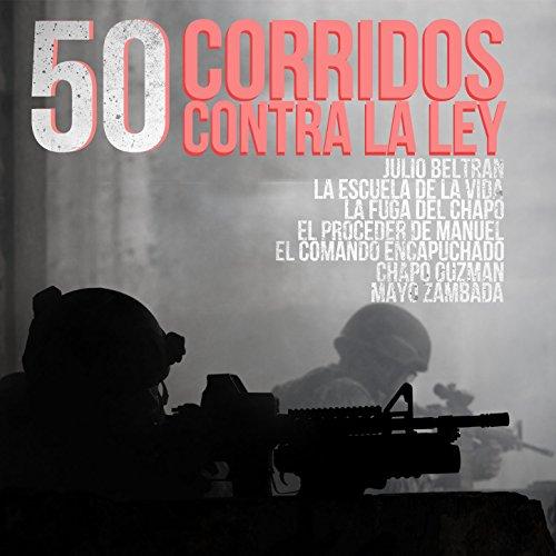 50 Corridos Contra la Ley: Jul...
