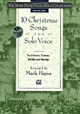 The Mark Hayes Vocal Solo Collection -- 10 Christmas Songs for Solo Voice: For Concerts, Contests, Recitals, and Worship (Medium High Voice), Book & CD