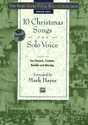 The Mark Hayes Vocal Solo Collection -- 10 Christmas Songs for Solo Voice: For Concerts, Contests, Recitals, and Worship