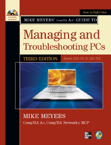 Download Mike Meyers' CompTIA A+ Guide to Managing and Troubleshooting PCs, Third Edition (Exams 220-701 & 220-702) (Mike Meyers' Computer Skills) Pdf