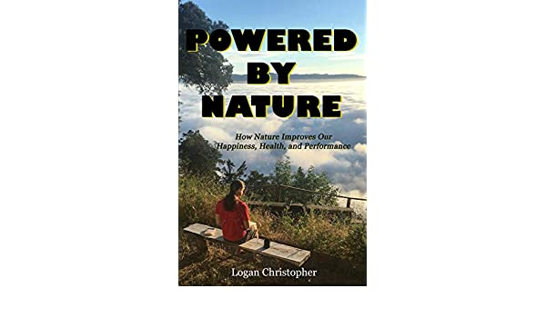 Powered By Nature: How Nature Improves Our Happiness, Health, and Performance (English Edition) eBook: Logan Christopher: Amazon.es: Tienda Kindle