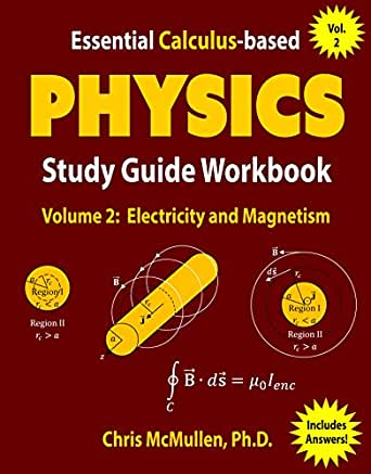 Essential Calculus Based Physics Study Guide Workbook Electricity And Magnetism Learn Physics With Calculus Step By Step Book 2