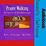 Prayer Walking for Spiritual Breakthrough | George McVey