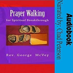 Prayer Walking for Spiritual Breakthrough Audiobook