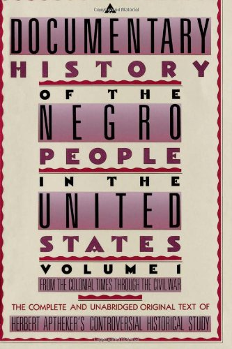 A Documentary History of the Negro People in the United States: From Colonial Times Through the Civil War (From the Colo