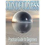 Mindfulness: A Practical Guide on Mindfulness for Beginners (FREE BONUS INCLUDED) (Mindfulness for Beginners, Meditation, Present Moment)