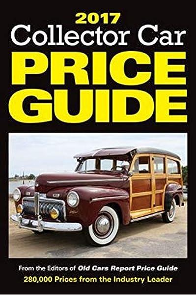 2017 Collector Car Price Guide From The Editors Of Old Cars Report Price Guide Old Cars Report Price Guide Editors 0074962019363 Amazon Com Books